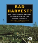 Bad Harvest : The Timber Trade and the Degradation of Global Forests - eBook