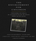 The Environment for Children : Understanding and Acting on the Environmental Hazards That Threaten Children and Their Parents - eBook