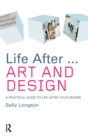 Life After...Art and Design : A practical guide to life after your degree - eBook