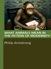 What Animals Mean in the Fiction of Modernity - eBook