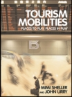 Tourism Mobilities : Places to Play, Places in Play - eBook