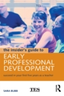 The Insider's Guide to Early Professional Development : Succeed in Your First Five Years as a Teacher - eBook