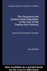 The Caucasus and Central Asian Republics at the Turn of the Twenty-First Century : A guide to the economies in transition - eBook