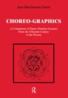 Choreographics : A Comparison of Dance Notation Systems from the Fifteenth Century to the Present - eBook