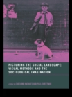 Picturing the Social Landscape : Visual Methods and the Sociological Imagination - eBook