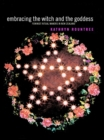 Embracing the Witch and the Goddess : Feminist Ritual-Makers in New Zealand - eBook