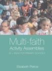 Multi-Faith Activity Assemblies : 90+ Ideas for Primary Schools - eBook