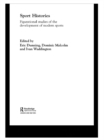 Sport Histories : Figurational Studies in the Development of Modern Sports - eBook