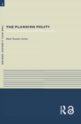 The Planning Polity : Planning, Government and the Policy Process - eBook