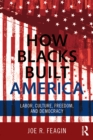 How Blacks Built America : Labor, Culture, Freedom, and Democracy - eBook