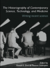 The Historiography of Contemporary Science, Technology, and Medicine : Writing Recent Science - eBook