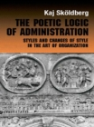 The Poetic Logic of Administration : Styles and Changes of Style in the Art of Organizing - eBook