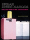 Urban Avant-Gardes : Art, Architecture and Change - eBook