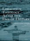 Liberation Theology after the End of History : The refusal to cease suffering - eBook
