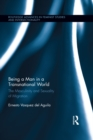 Being a Man in a Transnational World : The Masculinity and Sexuality of Migration - eBook