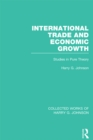International Trade and Economic Growth (Collected Works of Harry Johnson) : Studies in Pure Theory - eBook