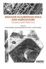 Biochar in European Soils and Agriculture : Science and Practice - eBook