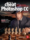 How To Cheat In Photoshop CC : The art of creating realistic photomontages - eBook