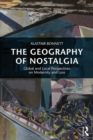 The Geography of Nostalgia : Global and Local Perspectives on Modernity and Loss - eBook