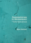 Fragmentation in Archaeology : People, Places and Broken Objects in the Prehistory of South Eastern Europe - eBook
