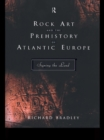 Rock Art and the Prehistory of Atlantic Europe : Signing the Land - eBook