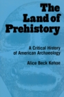 The Land of Prehistory : A Critical History of American Archaeology - eBook