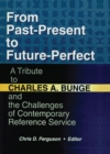From Past-Present to Future-Perfect : A Tribute to Charles A. Bunge and the Challenges of Contemporary Reference Service - eBook