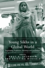 Young Sikhs in a Global World : Negotiating Traditions, Identities and Authorities - eBook