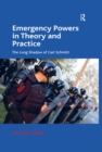 Emergency Powers in Theory and Practice : The Long Shadow of Carl Schmitt - eBook