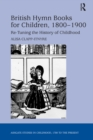 British Hymn Books for Children, 1800-1900 : Re-Tuning the History of Childhood - eBook