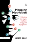 Mapping Motivation : Unlocking the Key to Employee Energy and Engagement - eBook
