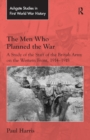 The Men Who Planned the War : A Study of the Staff of the British Army on the Western Front, 1914-1918 - eBook