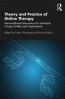Theory and Practice of Online Therapy : Internet-delivered Interventions for Individuals, Groups, Families, and Organizations - eBook