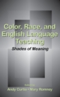 Color, Race, and English Language Teaching : Shades of Meaning - eBook