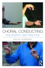 Choral Conducting : Philosophy and Practice - eBook