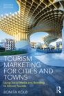Tourism Marketing for Cities and Towns : Using Social Media and Branding to Attract Tourists - eBook