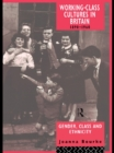 Working Class Cultures in Britain, 1890-1960 : Gender, Class and Ethnicity - eBook