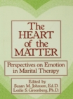 The Heart Of The Matter: Perspectives On Emotion In Marital : Perspectives On Emotion In Marital Therapy - eBook