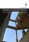 The Ethics of a Potential Urbanism : Critical encounters between Giorgio Agamben and architecture - eBook
