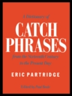 A Dictionary of Catch Phrases : British and American, from the Sixteenth Century to the Present Day - eBook
