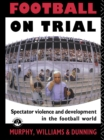 Football on Trial : Spectator Violence and Development in the Football World - eBook