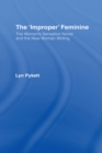 The 'Improper' Feminine : The Women's Sensation Novel and the New Woman Writing - eBook