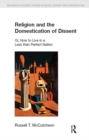 Religion and the Domestication of Dissent : Or, How to Live in a Less Than Perfect Nation - eBook