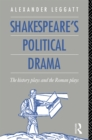 Shakespeare's Political Drama : The History Plays and the Roman Plays - eBook