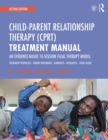 Child-Parent Relationship Therapy (CPRT) Treatment Manual : An Evidence-Based 10-Session Filial Therapy Model - eBook
