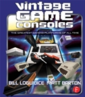Vintage Game Consoles : An Inside Look at Apple, Atari, Commodore, Nintendo, and the Greatest Gaming Platforms of All Time - eBook