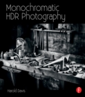 Monochromatic HDR Photography: Shooting and Processing Black & White High Dynamic Range Photos - eBook