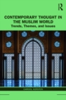 Contemporary Thought in the Muslim World : Trends, Themes, and Issues - eBook