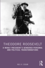 Theodore Roosevelt : A Manly President's Gendered Personal and Political Transformations - eBook