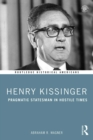 Henry Kissinger : Pragmatic Statesman in Hostile Times - eBook